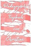 Pädagogisches Tagebuch von Christina: Tagebuch und Notizheft mit 80 linierten Seiten (15,24 x 22,86)