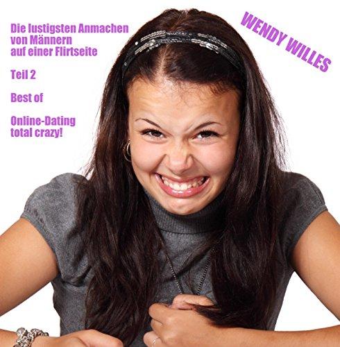 Die lustigsten Anmachen von Männern auf einer Flirtseite Teil 2: Best of Online-Dating total crazy! (Die lustigsten Online-Anmachen aller Zeiten)