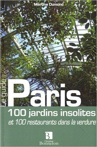 Paris 100 jardins insolites 100 restaurants ds la verdure de Martine Dumond ( 30 mars 2011 )
