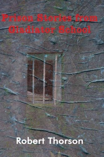 Prison Stories from Gladiator School by Robert D Thorson (2012-11-16)