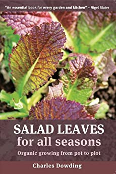 Salad Leaves for All Seasons: Organic Growing from Pot to Plot von [Dowding, Charles]