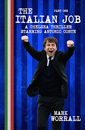 The Italian Job: A Chelsea thriller starring Antonio Conte: part one (English Edition)
