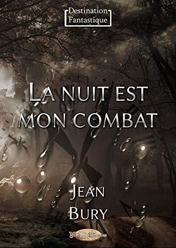 La nuit est mon combat (Destination Fantastique) par  Jean Bury