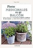 Plantas medicinales en mi balcón (Larousse - Libros Ilustrados/ Prácticos - Ocio Y Naturaleza - Jardinería)