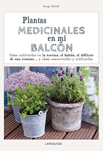Plantas medicinales en mi balcón (Larousse - Libros Ilustrados/ Prácticos - Ocio Y Naturaleza - Jardinería) por Larousse Editorial