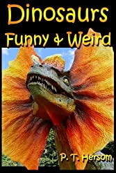 Dinosaurs Funny & Weird Extinct Animals: Learn with Amazing Dinosaur Pictures and Fun Facts About Dinosaur Fossils, Names and More, A Kids Book About Dinosaurs: Volume 2 (Funny & Weird Animals)