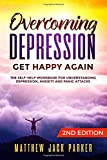 Overcoming Depression - Get Happy Again: The Self-Help Workbook for Understanding Depression, Anxiety and Panic Attacks