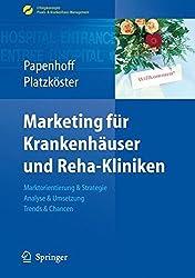 Marketing für Krankenhäuser und Reha-Kliniken: Marktorientierung & Strategie, Analyse & Umsetzung, Trends & Chancen (Erfolgskonzepte Praxis- & Krankenhaus-Management)