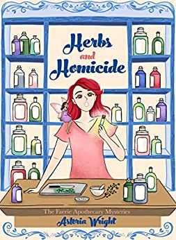 Herbs and Homicide (The Faerie Apothecary Cozy Mysteries Book 1) by [Wright, Astoria]