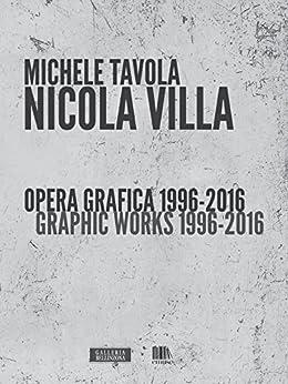 Nicola Villa. Opera grafica 1996-2016/Graphic works 1996-2016 (Artisti) di [Tavola, Michele]
