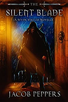 The Silent Blade: A Seven Virtues Novella (The Seven Virtues Book 0) by [Peppers, Jacob]