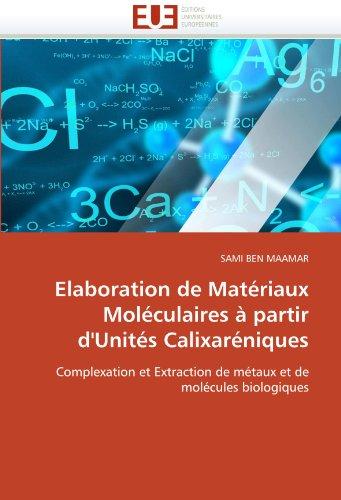 Elaboration de Matériaux Moléculaires à partir d'Unités Calixaréniques: Complexation et Extraction de métaux et de molécules biologiques (Omn.Univ.Europ.) par SAMI BEN MAAMAR