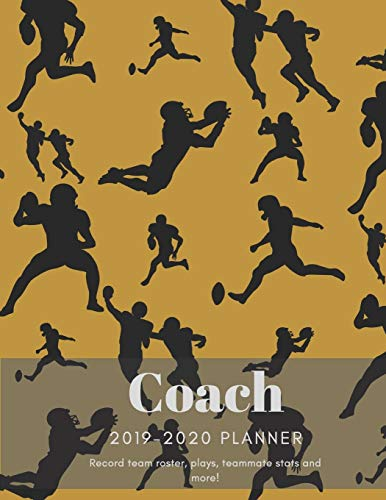 Coach 2019 - 2020 Planner Record Team Roster, Plays, Teammate Stats and More!: American Football Playbook, Player Statistics Record Book with Field ... Included (Winning Strategies Series, Band 5)