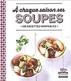 A chaque saison ses soupes - 100 recettes inratables de Anne La Fay ,Collectif ( 21 août 2015 ) - Mango Editions (21 août 2015) - 21/08/2015
