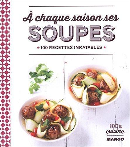 A chaque saison ses soupes : 100 recettes inratables de Anne La Fay ,Collectif ( 21 août 2015 )