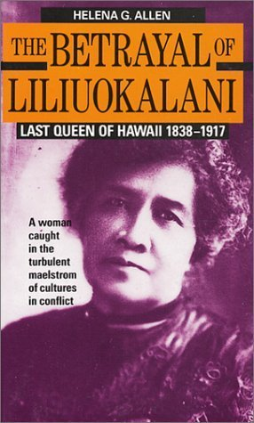 the-betrayal-of-liliuokalani-last-queen-of-hawaii-1838-1917-by-helena-g-allen-1991-mass-market-paper