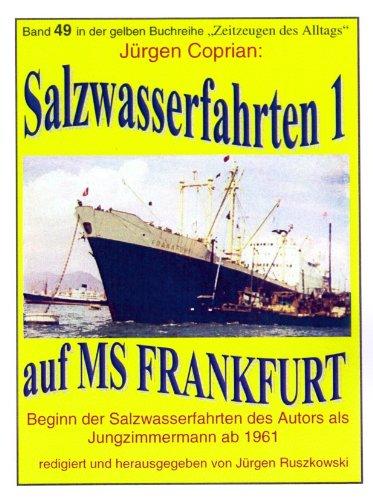 """Salzwasserfahrten 1 - auf MS """"FRANKFURT"""" nach Ostasien - Beginn der Seefahrt des Autors als Jungzimmermann ab 1961 (maritime gelbe Buchreihe bei Jürgen Ruszkowski 49)"""