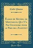 Eloge de Michel de Montaigne, Qui N'a Pas Concouru Pour Le Prix de L'Institut (Classic Reprint)