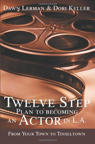 Twelve Step Plan to Becoming an Actor in LA: From Your Town to Tinseltown by Dawn Lerman (2005-01-04)