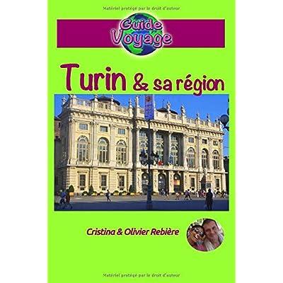 eGuide Voyage: Turin et sa région: Découvrez cette magnifique ville d'Italie, riche en culture, histoire, avec un patrimoine exceptionnel et sa belle région!