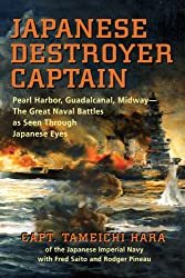 Japanese Destroyer Captain: Pearl Harbor, Guadalcanalm Midway - The Great Naval Battles as Seen Through Japanese Eyes