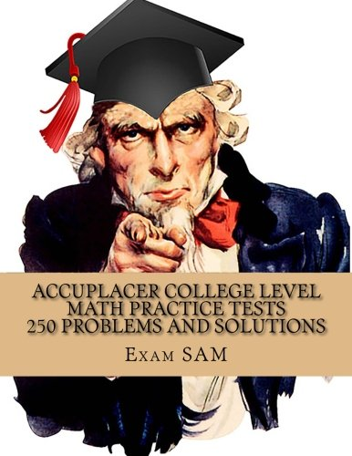 Accuplacer College Level Math Practice Tests: Accuplacer College Math Study Guide with 250 Problems and Solutions