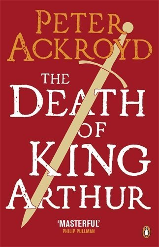 The Death of King Arthur: The Immortal Legend (Penguin Classics) by Peter Ackroyd (2011-06-02)
