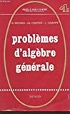 PROBLEMES D'ALGEBRE GENERALE / COLLECTION PROBLEMES DE LICENCE ET DE MAITRISE.