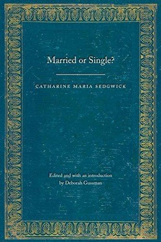 Married or Single? (Legacies of Nineteenth-Century American Women Writers) by Catharine Maria Sedgwick (2015-07-01)