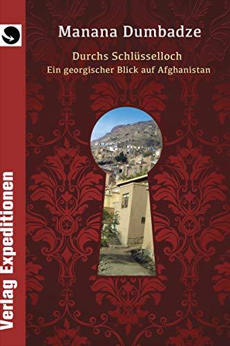 Durchs Schlüsselloch: Ein georgischer Blick auf Afghanistan Durch Das Schlüsselloch