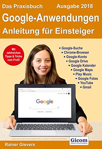 Das Praxisbuch Google-Anwendungen - Anleitung für Einsteiger (Ausgabe 2018) - Buecher Google