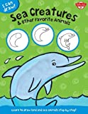 I Can Draw Sea Creatures & Other Favorite Animals: Learn to draw land and sea animals step by step!