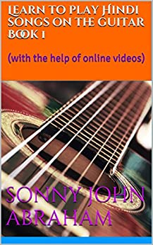 Learn to play Hindi songs on the guitar Book 1: (with the help of online videos) by [abraham, sonny john]
