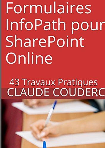 Formulaires InfoPath pour SharePoint Online : 43 Travaux Pratiques