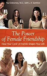 The Power of Female Friendship: How Your Circle of Friends Shapes Your Life by Paul Dobransky (2008-05-27)