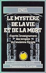 Le mystère de la vie et de la mort d'après l'enseignement des temples de l'ancienne Egypte de Enel