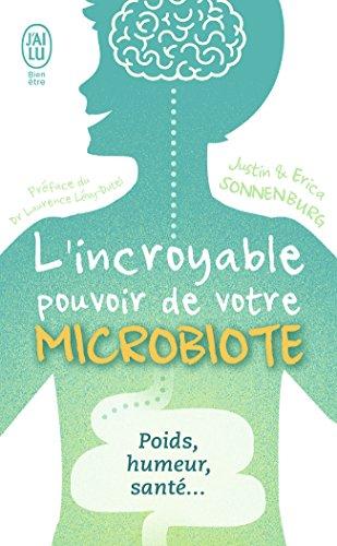L'Incroyable pouvoir de votre microbiote : Tout se passe dans votre intestin : poids, humeur et santé