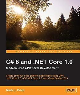 C# 6 and .NET Core 1.0: Modern Cross-Platform Development by [Price, Mark]