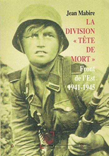 La Division -  Tete de Mort -. Front de l Est 1941-1945