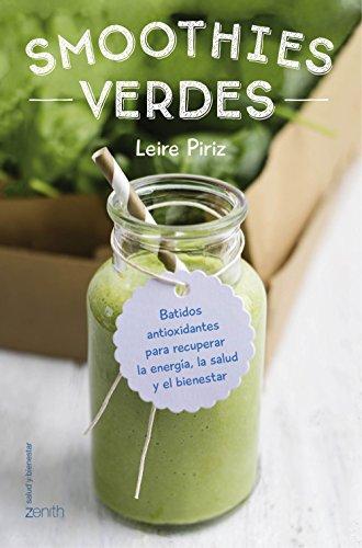Smoothies verdes: Batidos antioxidantes para recuperar la energía, la salud y el bienestar por Leire Piriz