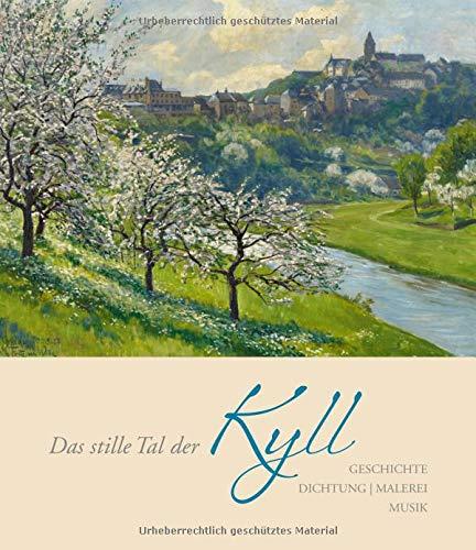 Das stille Tal der Kyll: Geschichte | Dichtung | Malerei | Musik