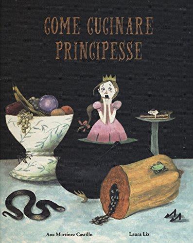 Come cucinare principesse. Ediz. a colori