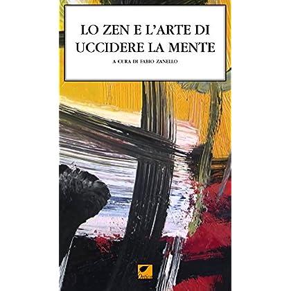 Lo Zen E L'arte Di Uccidere La Mente. Il Ciclo Dei Canti Della Mente Suprema