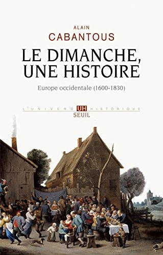 Le Dimanche, une histoire. Europe occidentale (1600-1830) par Alain Cabantous