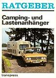 Ratgeber Camping und Lastenanhänger - Anhängervorstellung, Fahrhinweise, Wartung & Reparatur, Campingtips (DDR Auto Ratgeber)