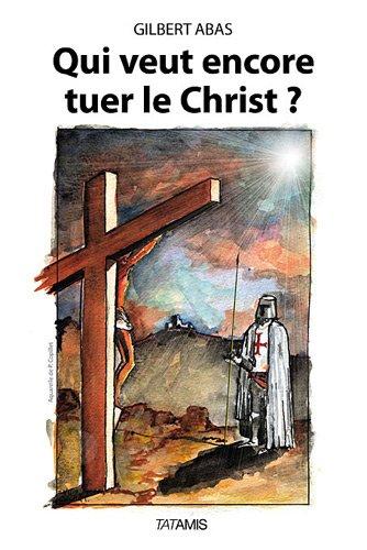 Qui veut encore tuer le Christ ? par Gilbert Abas