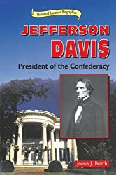 Jefferson Davis: President of the Confederacy (Historical American Biographies) by Joann J. Burch (1998-06-01)