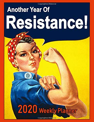 2020 Weekly Planner: Another Year Of Resistance!: Vintage Poster Art Cover, with A Twist Progressive Handy