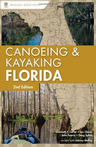 Canoeing and Kayaking Florida (Canoe and Kayak Series) 2nd edition by Molloy, Johnny, Carter, Elizabeth F., Pearce, John, Glaros, (2007) Paperback