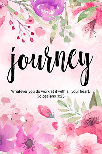 Journey Whatever you do work at it with all your heart. Colossians 3:23: 6x9 inch lined journal with inspirational quotes